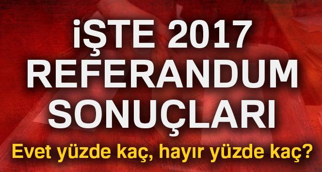 2017 referandum sonuçları Türkiye geneli! Evet, hayır yüzde kaç | İl il referandum sonuçları