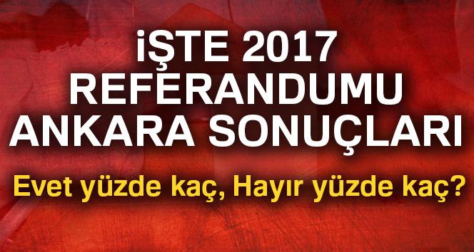 Ankara referandum sonuçları 2017! Ankara oy sonuçları | Evet hayır oranı öğren