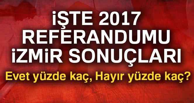 İzmir referandum sonuçları 2017! İzmir oy sonuçları | Evet hayır oranı öğren