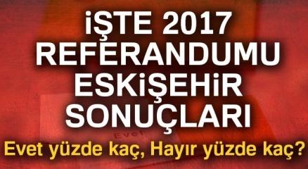 Eskişehir referandum sonuçları 2017! Eskişehir oy sonuçları   Evet hayır oranı öğren