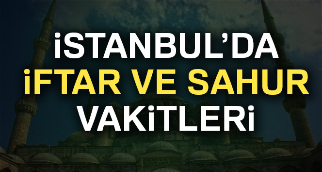 İstanbul'da iftar saat kaçta? İstanbul sahur ve iftar saatleri! (İstanbul 2017 Ramazan İmsakiyesi)