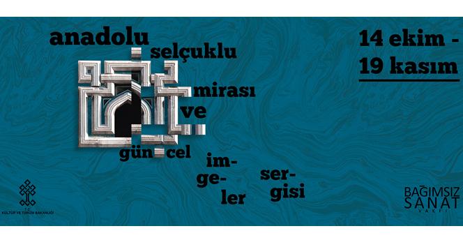 Anadolu Selçuklu Mirası ve Güncel İmgeler Sergisi 21 Ekim'de açılıyor