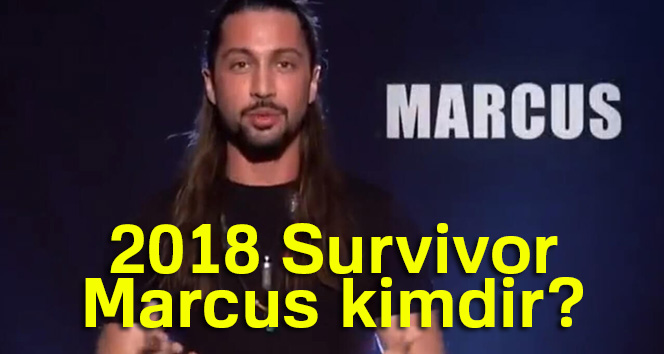 2018 Survivor Marcus kimdir, nerelidir, kaç yaşındadır? Survivor Marcus'un Gerçek ismi ne?