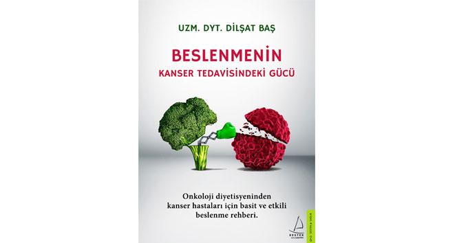 Uzm. Dyt. Dilşat Baş'ın kitabı 'Beslenmenin Kanser Tedavisindeki Gücü' raflarda