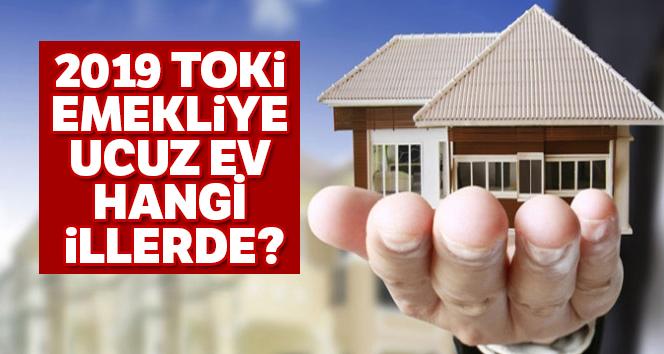 TOKİ Emekliye Ucuz Ev hangi illerde 2019 ? Toki başvuru şartları neler ?