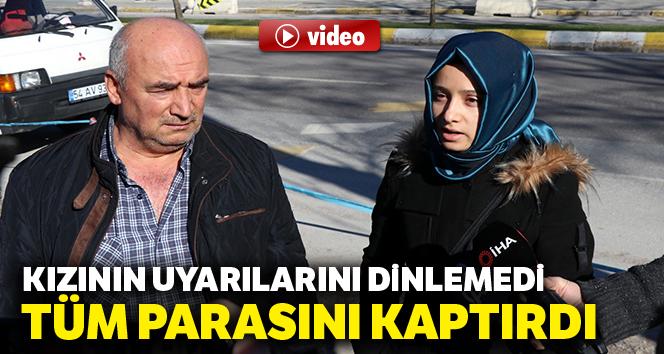 Kızının uyarılarını dinlemeyen yaşlı adam tüm parasını dolandırıcılara kaptırdı