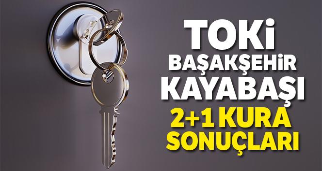 TOKİ Başakşehir Kayabaşı 2+1 Konut kura çekiliş sonuçları tam liste... İşte Kura Sonuçları !