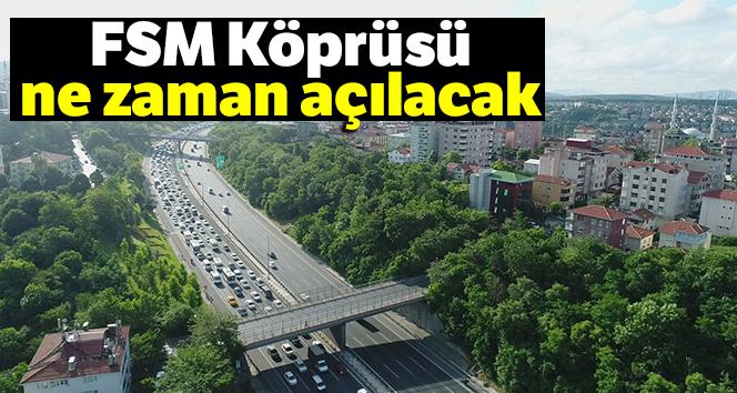 FSM Köprüsü ne zaman açılacak, FSM'deki çalışmalar ne zaman bitecek?