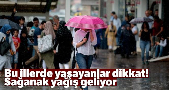 Bu illerde yaşayanlar dikkat! Sağanak yağış geliyor
