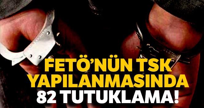 FETÖ'nün TSK yapılanmasında 82 tutuklama