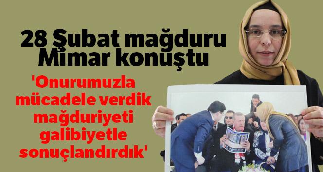 28 Şubat mağduru Mimar Okudan: 'Onurumuzla mücadele verdik, mağduriyeti, galibiyetle sonuçlandırdık'