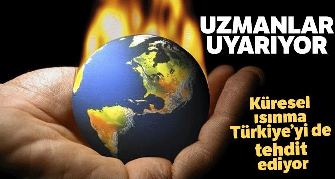 Uzmanlar uyarıyor: 'Küresel ısınma Türkiye'yi de tehdit ediyor'