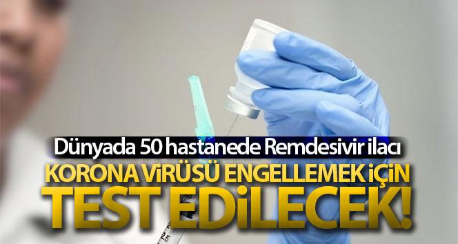 Dünyada 50 hastanede Remdesivir ilacı korona virüsünü engellemek için test edilecek