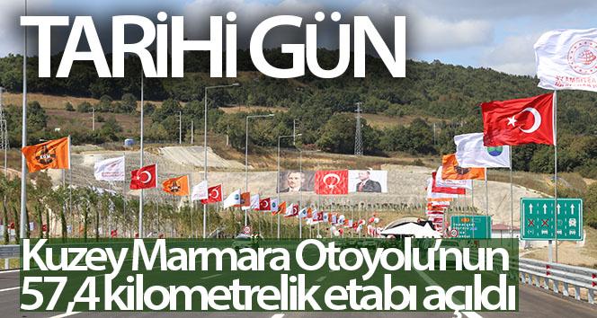 Kuzey Marmara Otoyolu'nun 57,4 kilometrelik etabı açıldı