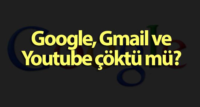 Google, Gmail ve Youtube çöktü mü?  Youtube neden açılmıyor? Gmail'e neden girilemiyor?