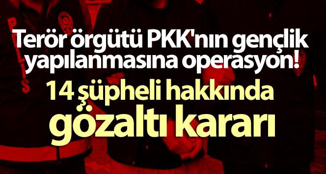 Terör örgütü PKK'nın gençlik yapılanmasına operasyon: 14 şüpheli hakkında gözaltı kararı