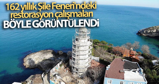 162 yıllık Şile Feneri'ndeki restorasyon çalışmaları havadan görüntülendi